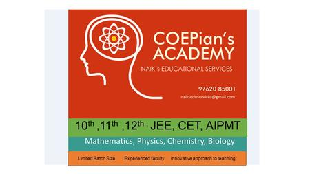 10 th,11 th,12 th, JEE, CET, AIPMT Limited Batch Size Experienced faculty Innovative approach to teaching.