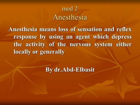 mod 2 Anesthesia Anesthesia means loss of sensation and reflex response by using an agent which depress the activity of the nervous system either locally.