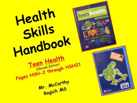 Health Skills Handbook Teen Health (Nevada Edition) Pages HSH-2 through HSH21 Mr. McCarthy Rogich MS.