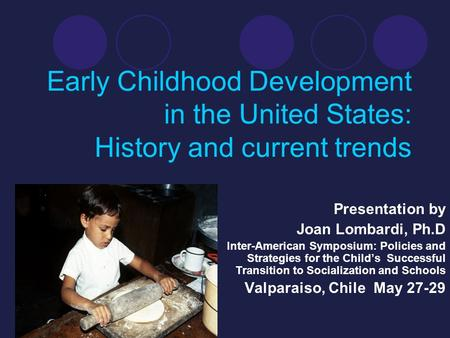 Presentation by Joan Lombardi, Ph.D Inter-American Symposium: Policies and Strategies for the Child's Successful Transition to Socialization and Schools.