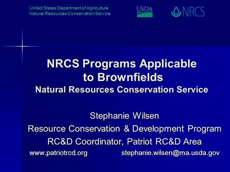 United States Department of Agriculture Natural Resources Conservation Service NRCS Programs Applicable to Brownfields Natural Resources Conservation Service.