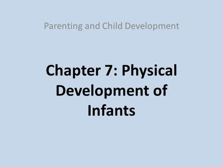Chapter 7: Physical Development of Infants Parenting and Child Development.