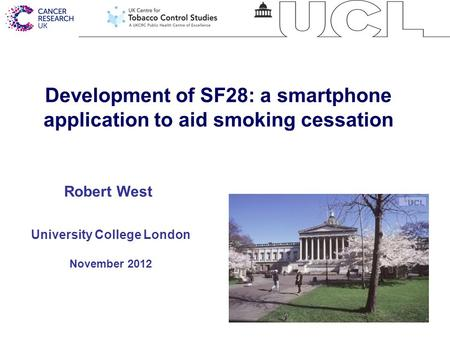 1 Development of SF28: a smartphone application to aid smoking cessation University College London November 2012 Robert West.
