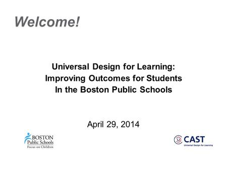 Universal Design for Learning: Improving Outcomes for Students In the Boston Public Schools April 29, 2014.