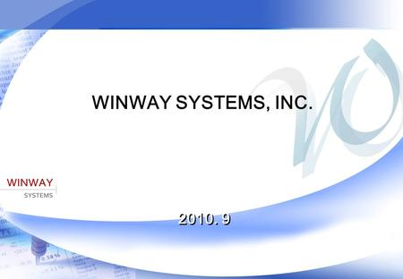 Copyright  2008 Winwaysystems.Inc. All rights reserved 1 WINWAY SYSTEMS, INC. 2010. 9.