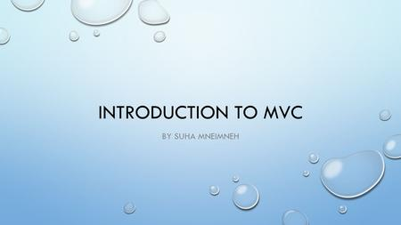INTRODUCTION TO MVC BY SUHA MNEIMNEH. WHAT'S THE AGENDA What is MVC? MVC components MVC vs web forms vs ASP.NET vocabulary When to create MVC application.