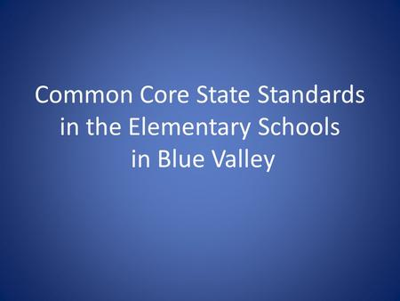 Common Core State Standards in the Elementary Schools in Blue Valley.