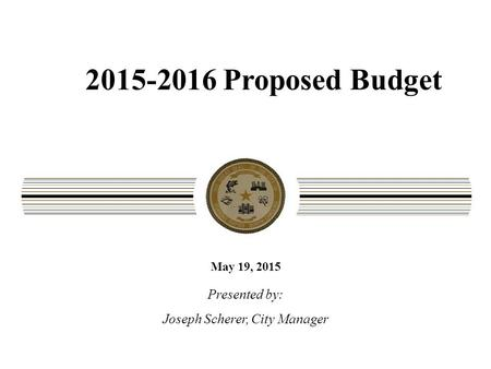 2015-2016 Proposed Budget May 19, 2015 Presented by: Joseph Scherer, City Manager CITY OF ROANOKE RAPIDS * 1040 ROANOKE AVENUE * ROANOKE RAPIDS, NC 27870.