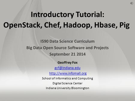 Introductory Tutorial: OpenStack, Chef, Hadoop, Hbase, Pig I590 Data Science Curriculum Big Data Open Source Software and Projects September 21 2014 Geoffrey.