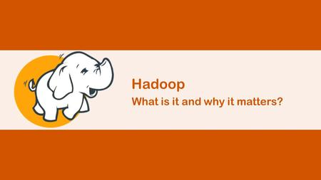 What is it and why it matters? Hadoop. What Is Hadoop? Hadoop is an open-source software framework for storing data and running applications on clusters.