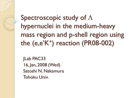 Spectroscopic study of  hypernuclei in the medium-heavy mass region and p-shell region using the (e,e'K + ) reaction (PR08-002) JLab PAC33 16, Jan, 2008.