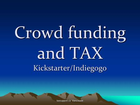 Taxsupport.ca Vancouver Crowd funding and TAX Kickstarter/Indiegogo.