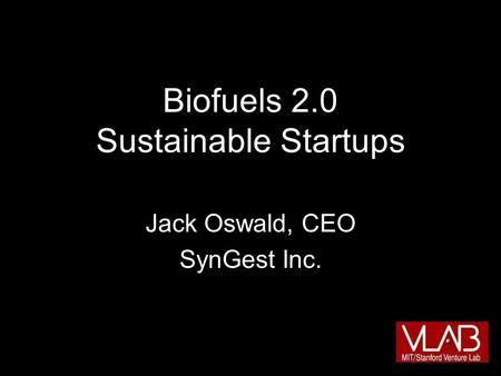 Biofuels 2.0 Sustainable Startups Jack Oswald, CEO SynGest Inc.