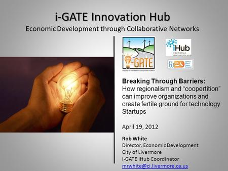 "I-GATE Innovation Hub Economic Development through Collaborative Networks Breaking Through Barriers: How regionalism and ""coopertition"" can improve organizations."