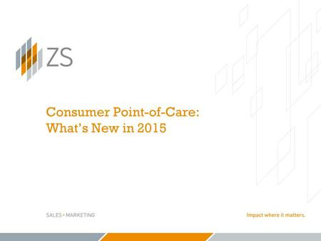 Consumer Point-of-Care: What's New in 2015. − 2 − © 2015 ZS Associates | CONFIDENTIAL The 2014 ZS study presented at the POC Summit last year estimated.