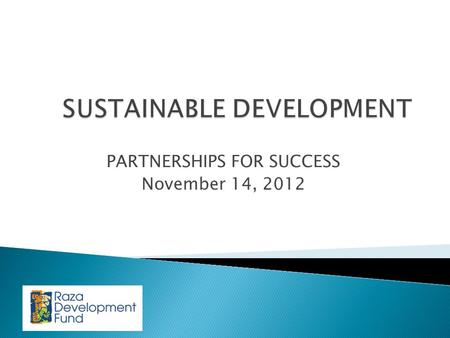 PARTNERSHIPS FOR SUCCESS November 14, 2012.  COMMUNITY DEVELOPMENT FINANCIAL INSTITUTION (CDFI)  NATIONAL LENDER  SECTORS: ◦ HOUSING ◦ HEALTHCARE ◦
