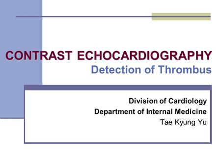CONTRAST ECHOCARDIOGRAPHY Detection of Thrombus