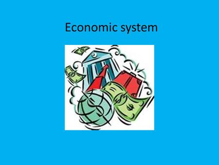 Economic system. Economic systems The method a government uses to ensure the people are able to obtain the things they need and want. Deals with the production.