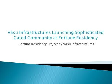 Fortune Residency Project by Vasu Infrastructures.