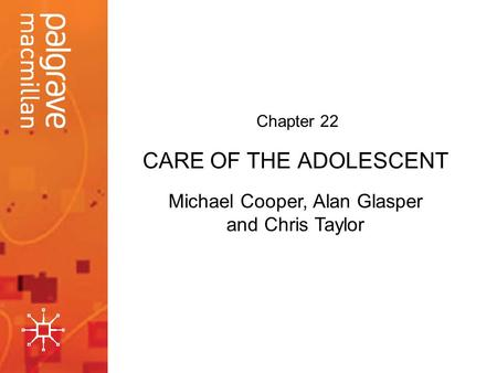 CARE OF THE ADOLESCENT Chapter 22 Michael Cooper, Alan Glasper and Chris Taylor.