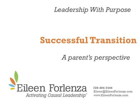 Leadership With Purpose Successful Transition A parent's perspective 720-404-7444