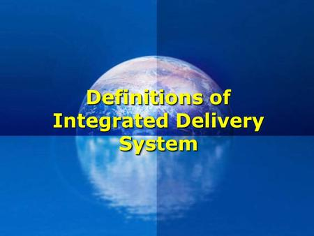 Definitions of Integrated Delivery System. Integrated care  Well-planned and well-organized set of services and care processes, targeted at the multidimensional.