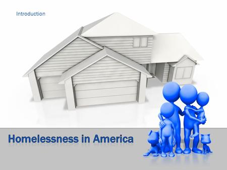 Introduction. Homelessness- describes the condition of people without a regular dwelling. People who are homeless are most often unable to acquire and.