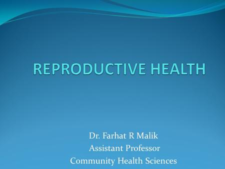 Dr. Farhat R Malik Assistant Professor Community Health Sciences.