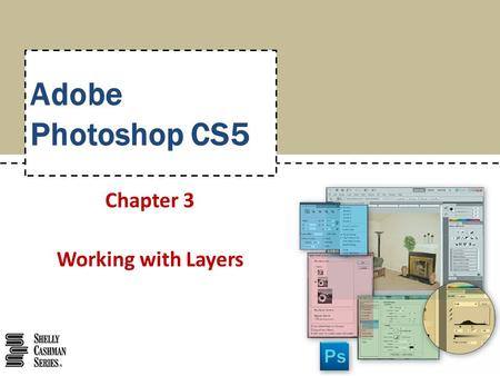 Adobe Photoshop CS5 Chapter 3 Working with Layers.