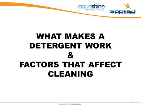 WHAT MAKES A DETERGENT WORK & FACTORS THAT AFFECT CLEANING 1.