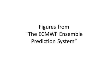 "Figures from ""The ECMWF Ensemble Prediction System"""