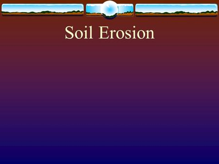 Soil Erosion. Objective 1: Explain soil erosion.  What is soil erosion?  I. Soil erosion is the process by which soil is moved.  As soil is eroded,