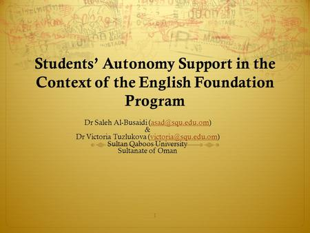 Students' Autonomy Support in the Context of the English Foundation Program Dr Saleh Al-Busaidi & Dr Victoria Tuzlukova.