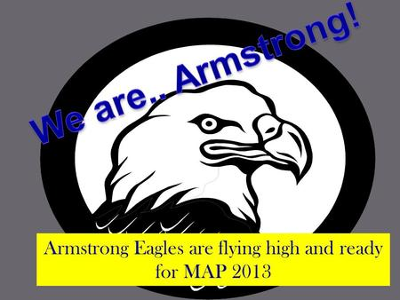 Armstrong Eagles are flying high and ready for MAP 2013.