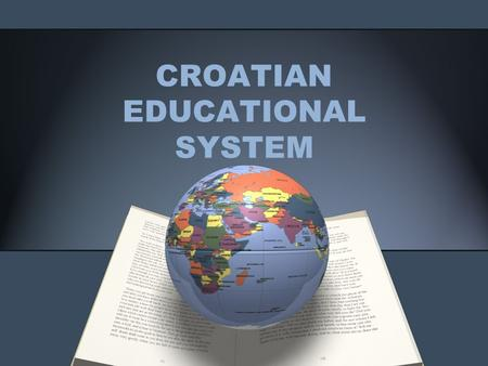 CROATIAN EDUCATIONAL SYSTEM. The education system in Croatia consists of : pre-school education, primary education, secondary education, higher education.