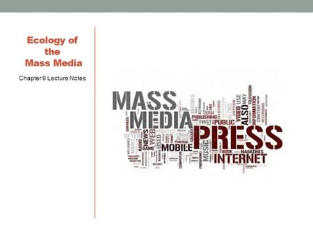 HD 4: Chapter 9 Ecology of the Mass Media Chapter 9 Lecture Notes.