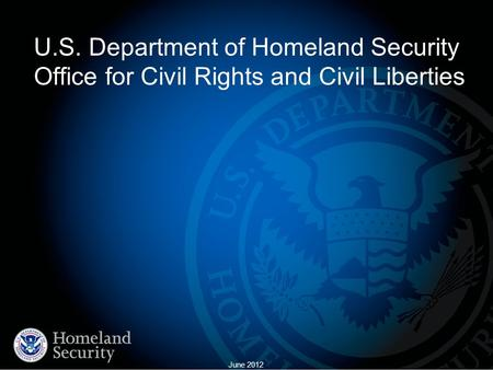 June 2012 U.S. Department of Homeland Security Office for Civil Rights and Civil Liberties.