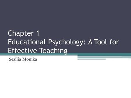 Chapter 1 Educational Psychology: A Tool for Effective Teaching