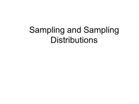 Sampling and Sampling Distributions. Sampling Distribution Basics Sample statistics (the mean and standard deviation are examples) vary from sample to.