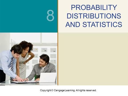 Copyright © Cengage Learning. All rights reserved. 8 PROBABILITY DISTRIBUTIONS AND STATISTICS.
