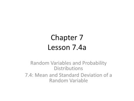 Chapter 7 Lesson 7.4a Random Variables and Probability Distributions 7.4: Mean and Standard Deviation of a Random Variable.