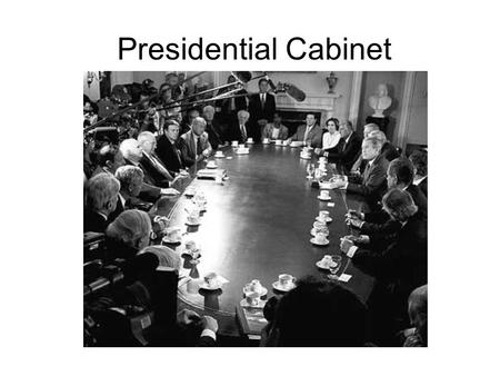 Presidential Cabinet What is the Cabinet The Job of president is so big that it must be divided out into 15 different departments The combined heads.
