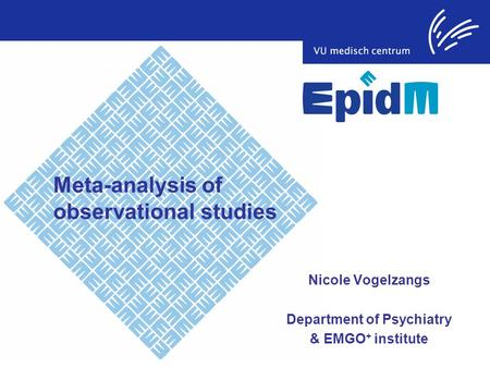 Meta-analysis of observational studies Nicole Vogelzangs Department of Psychiatry & EMGO + institute.