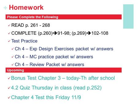 + Homework READ p. 261 - 268 COMPLETE (p.260)  91-98; (p.269)  102-108 Test Practice Ch 4 – Exp Design Exercises packet w/ answers Ch 4 – MC practice.