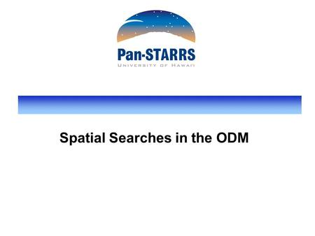 "Spatial Searches in the ODM. slide 2 Common Spatial Questions Points in region queries 1.Find all objects in this region 2.Find all ""good"" objects (not."