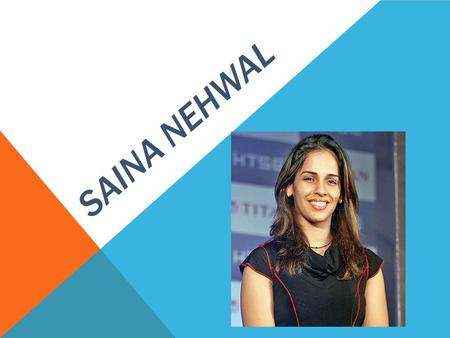 SAINA NEHWAL. Born on : 17 th march 1990 Place : Dhindar BIRTH.