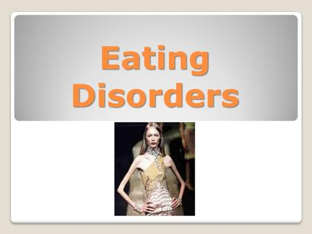 Eating Disorders. 24 Million people are suffering from some type of eating disorder Eating disorders have the highest mortality rate of any mental illness.