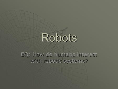 Robots EQ: How do humans interact with robotic systems?
