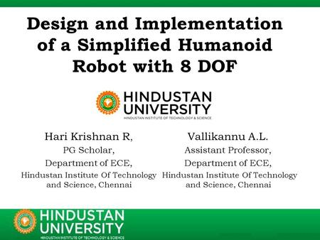 Design and Implementation of a Simplified Humanoid Robot with 8 DOF Hari Krishnan R, PG Scholar, Department of ECE, Hindustan Institute Of Technology and.