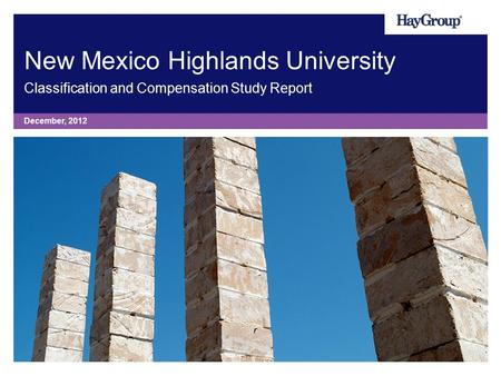 New Mexico Highlands University Classification and Compensation Study Report December, 2012.
